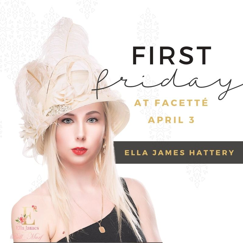 First Friday facette with Ella James Hattery